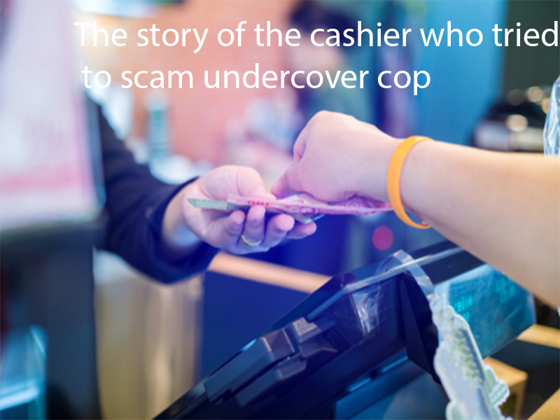The story of the cashier who tried to scam undercover cop
