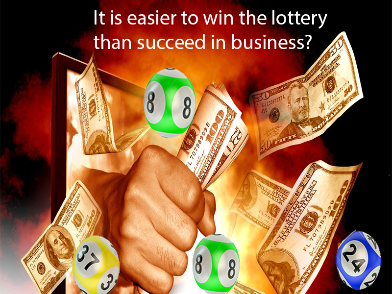 It is easier to win the lottery than succeed in business?