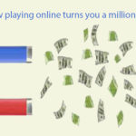 How playing online turns you a millionaire